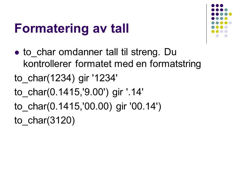 Formatering av tall  to_char omdanner tall til streng.