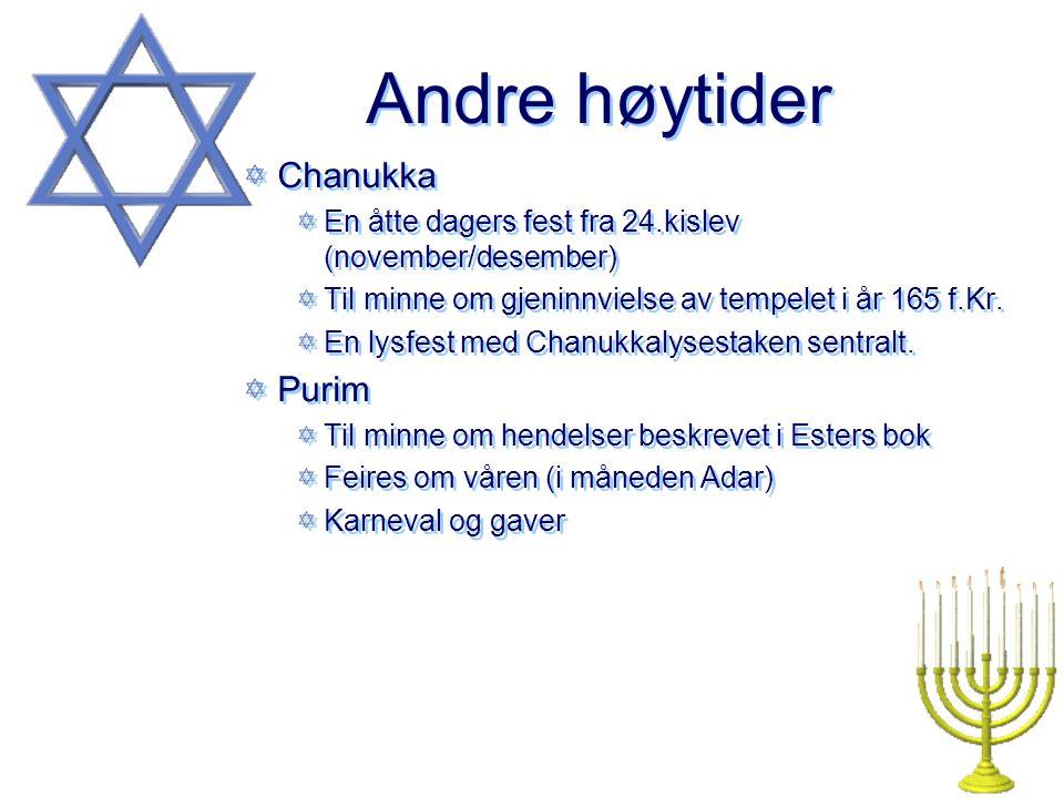 Andre høytider Chanukka En åtte dagers fest fra 24.kislev (november/desember) Til minne om gjeninnvielse av tempelet i år 165 f.Kr. En lysfest med Cha