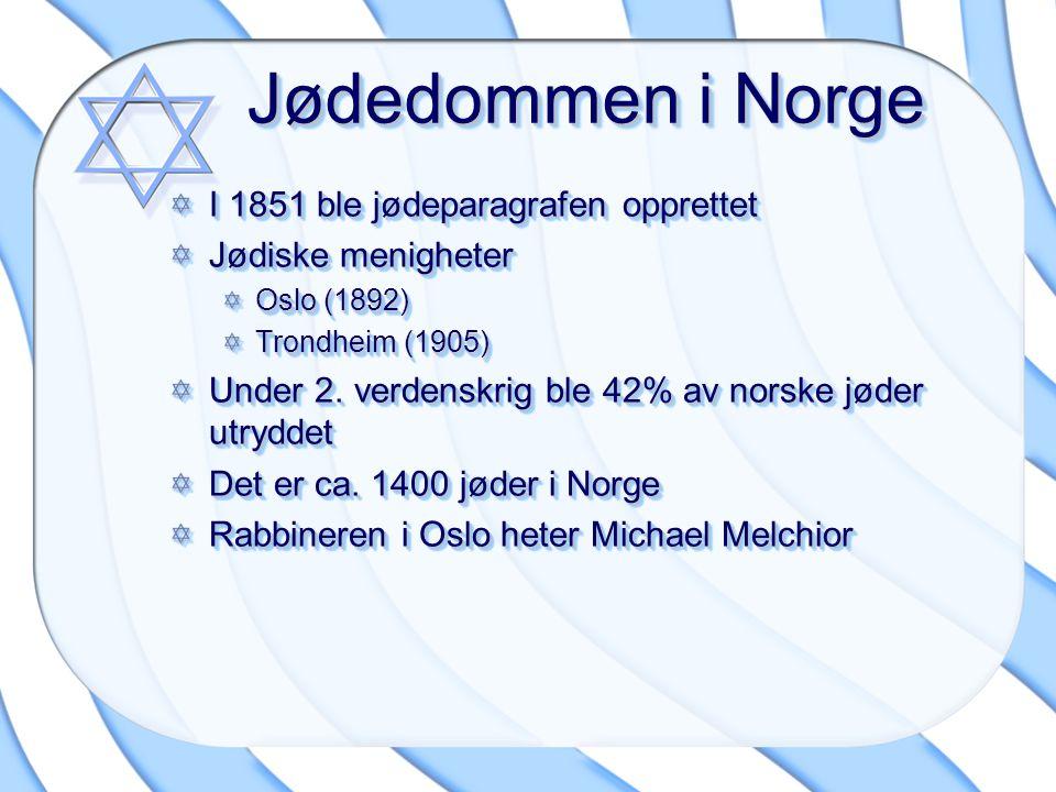 Jødedommen i Norge I 1851 ble jødeparagrafen opprettet Jødiske menigheter Oslo (1892) Trondheim (1905) Under 2. verdenskrig ble 42% av norske jøder ut