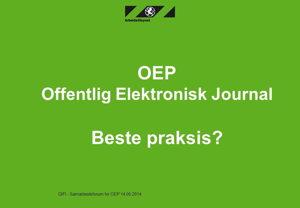 OEP Offentlig Elektronisk Journal Beste praksis? DIFI - Samarbeidsforum for OEP 14.05.2014
