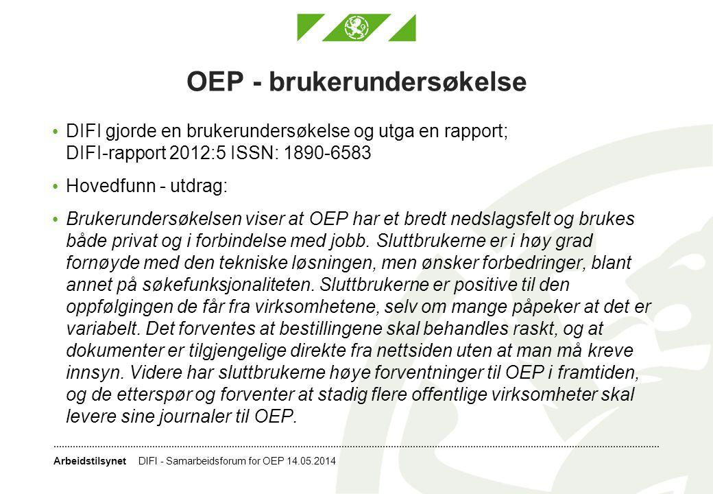 Arbeidstilsynet OEP - brukerundersøkelse • DIFI gjorde en brukerundersøkelse og utga en rapport; DIFI-rapport 2012:5 ISSN: 1890-6583 • Hovedfunn - utd