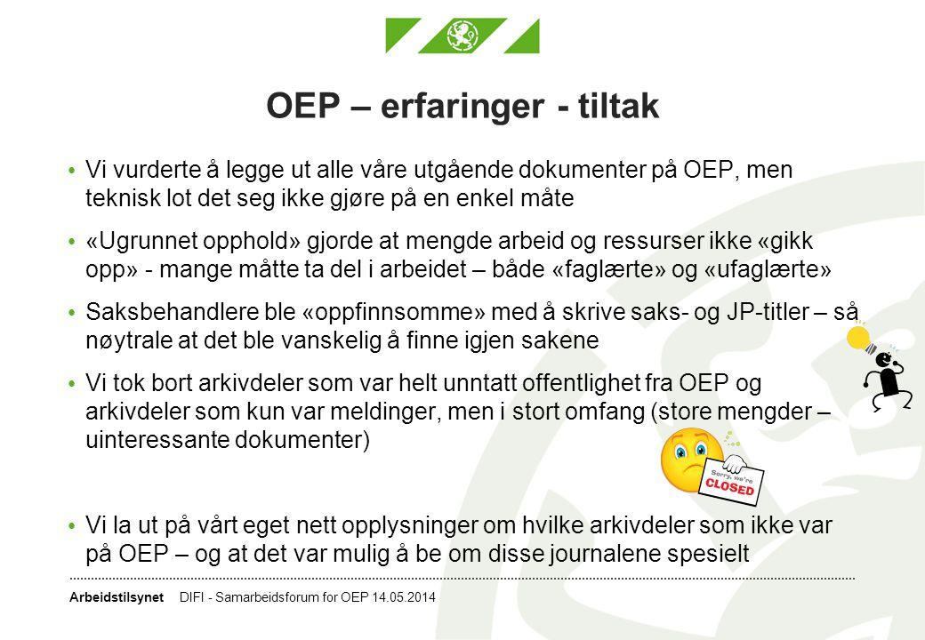 Arbeidstilsynet OEP - brukerundersøkelse • DIFI gjorde en brukerundersøkelse og utga en rapport; DIFI-rapport 2012:5 ISSN: 1890-6583 • Hovedfunn - utdrag: • Brukerundersøkelsen viser at OEP har et bredt nedslagsfelt og brukes både privat og i forbindelse med jobb.