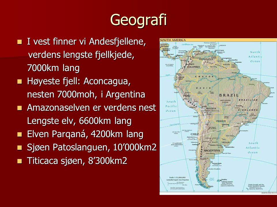Geografi  I vest finner vi Andesfjellene, verdens lengste fjellkjede, verdens lengste fjellkjede, 7000km lang  Høyeste fjell: Aconcagua, nesten 7000moh, i Argentina  Amazonaselven er verdens nest Lengste elv, 6600km lang  Elven Parqaná, 4200km lang  Sjøen Patoslanguen, 10'000km2  Titicaca sjøen, 8'300km2