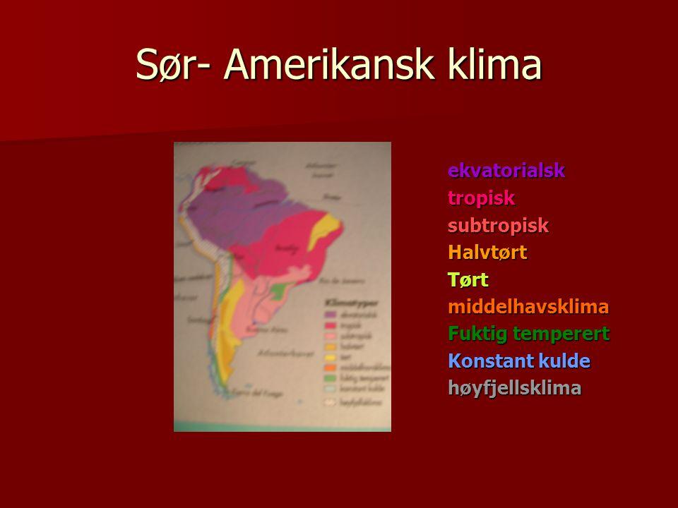 Sør- Amerikansk klima ekvatorialsktropisksubtropiskHalvtørtTørtmiddelhavsklima Fuktig temperert Konstant kulde høyfjellsklima