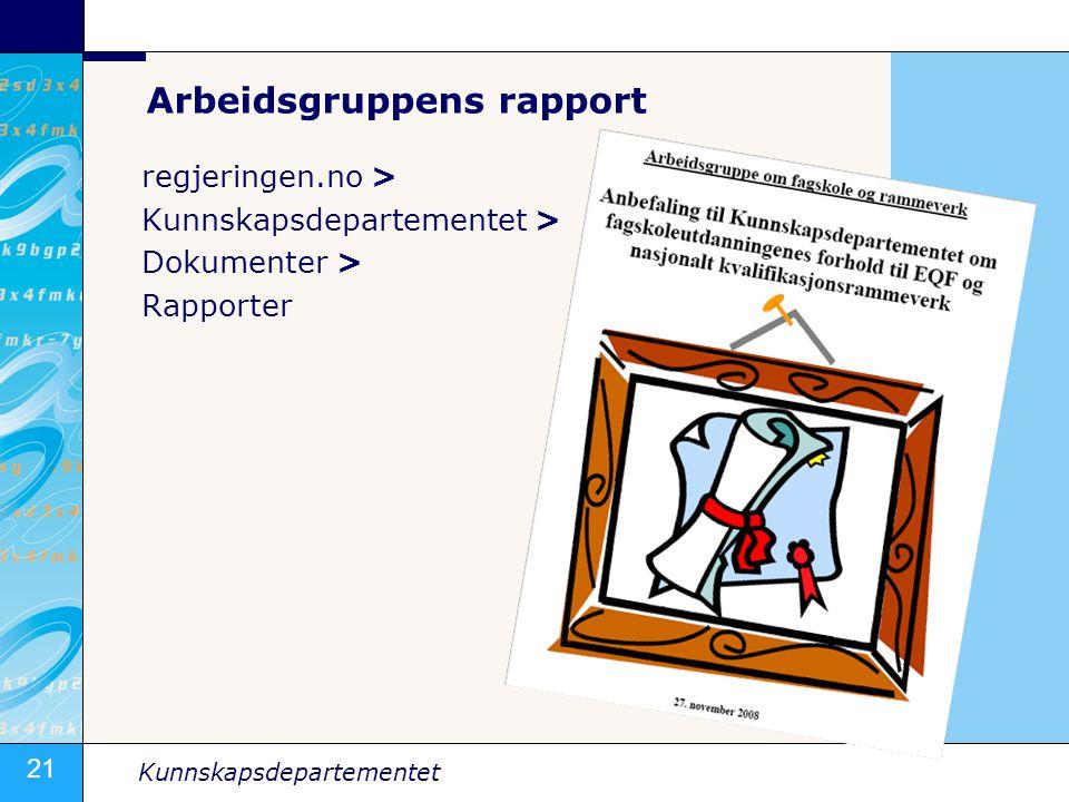 21 Kunnskapsdepartementet Arbeidsgruppens rapport regjeringen.no > Kunnskapsdepartementet > Dokumenter > Rapporter