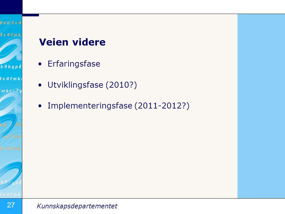 27 Kunnskapsdepartementet Veien videre •Erfaringsfase •Utviklingsfase (2010 ) •Implementeringsfase (2011-2012 )