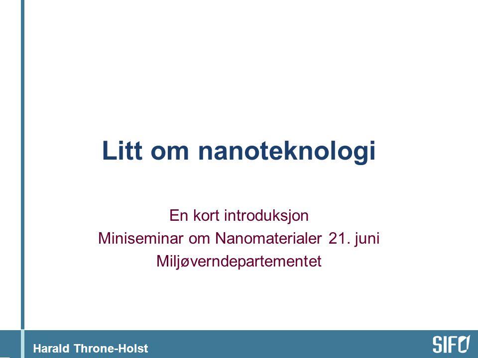 Harald Throne-Holst Litt om nanoteknologi En kort introduksjon Miniseminar om Nanomaterialer 21.