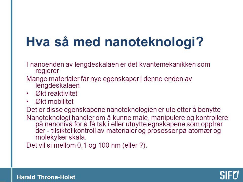 Harald Throne-Holst Muligheter De nye egenskapene gir nye muligheter Mindre - raskere – sterkere – mer effektivt – billigere Mer med mindre – endelig.