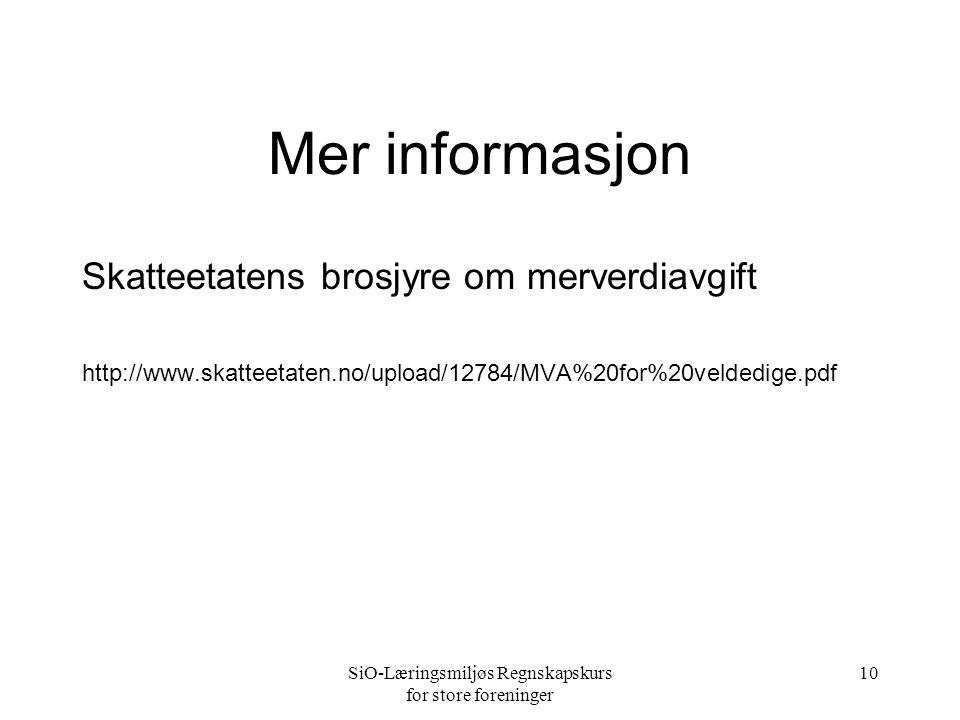 SiO-Læringsmiljøs Regnskapskurs for store foreninger 10 Mer informasjon Skatteetatens brosjyre om merverdiavgift http://www.skatteetaten.no/upload/12784/MVA%20for%20veldedige.pdf