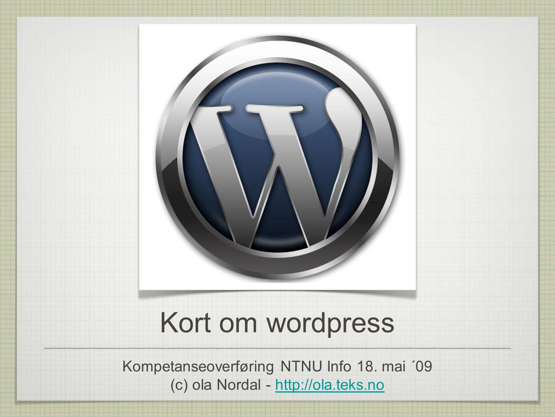 Et par lokale eksempler • http://commonweb.ntnu.no/rektors-side/ http://commonweb.ntnu.no/rektors-side/ • http://itovation.wordpress.com/ http://itovation.wordpress.com • http://studiebyen.wordpress.com/ http://studiebyen.wordpress.com