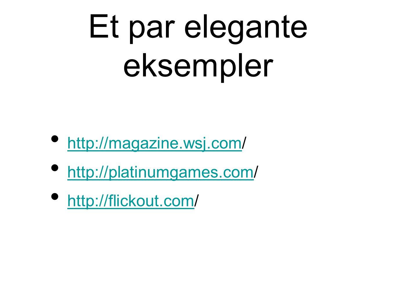 Et par elegante eksempler • http://magazine.wsj.com/ http://magazine.wsj.com • http://platinumgames.com/ http://platinumgames.com • http://flickout.com/ http://flickout.com