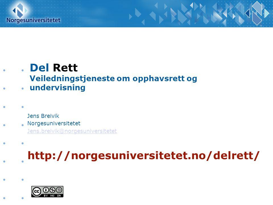 Del Rett Veiledningstjeneste om opphavsrett og undervisning Jens Breivik Norgesuniversitetet Jens.breivik@norgesuniversitetet http://norgesuniversitetet.no/delrett/