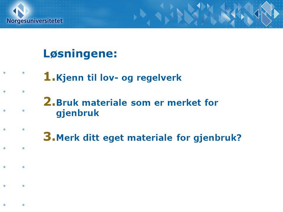 Løsningene: 1. Kjenn til lov- og regelverk 2. Bruk materiale som er merket for gjenbruk 3.