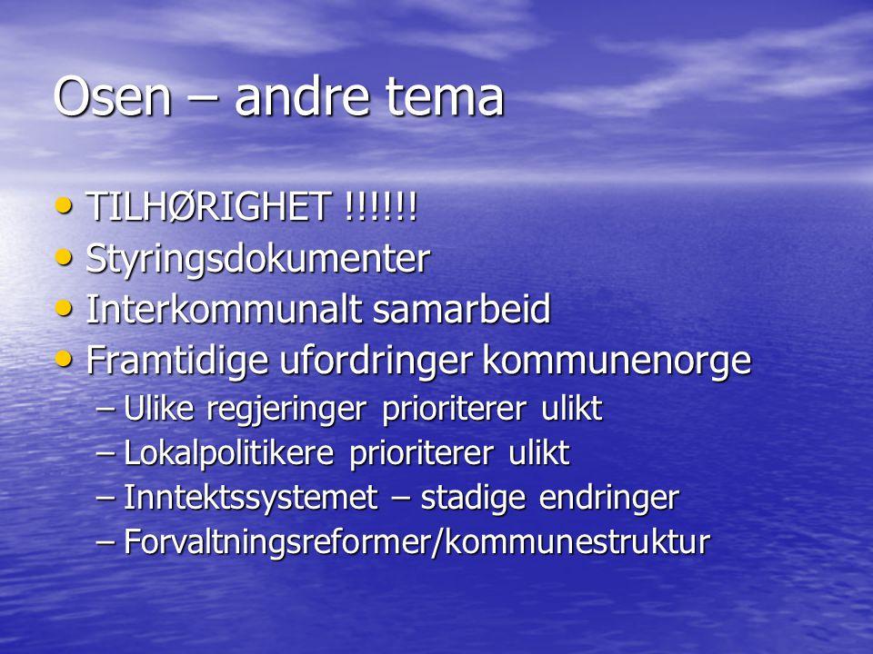 Osen – andre tema • TILHØRIGHET !!!!!! • Styringsdokumenter • Interkommunalt samarbeid • Framtidige ufordringer kommunenorge –Ulike regjeringer priori
