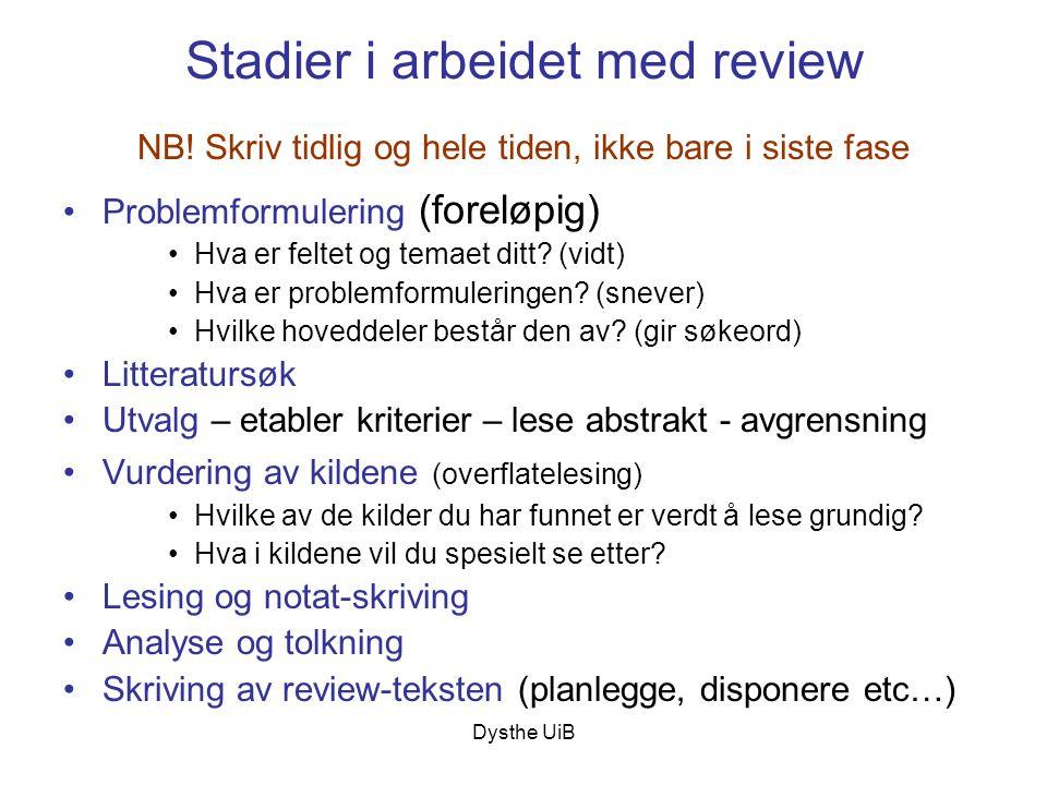 Dysthe UiB Stadier i arbeidet med review NB! Skriv tidlig og hele tiden, ikke bare i siste fase •Problemformulering (foreløpig) •Hva er feltet og tema