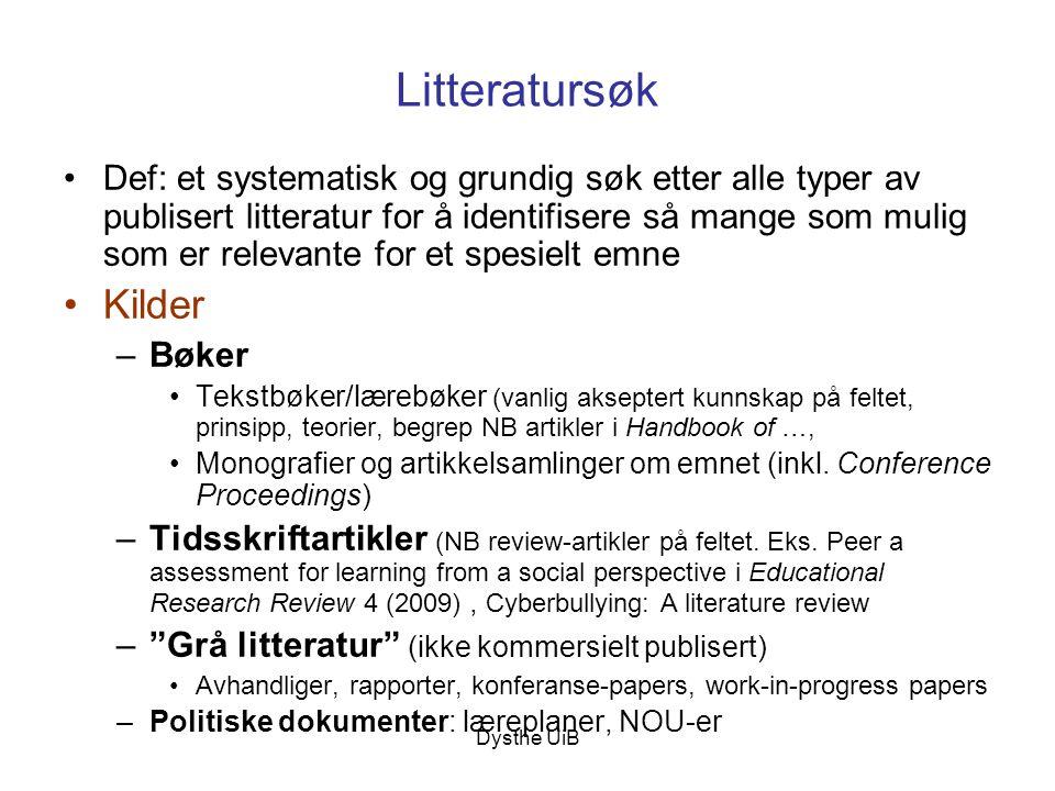 Dysthe UiB Litteratursøk •Def: et systematisk og grundig søk etter alle typer av publisert litteratur for å identifisere så mange som mulig som er rel