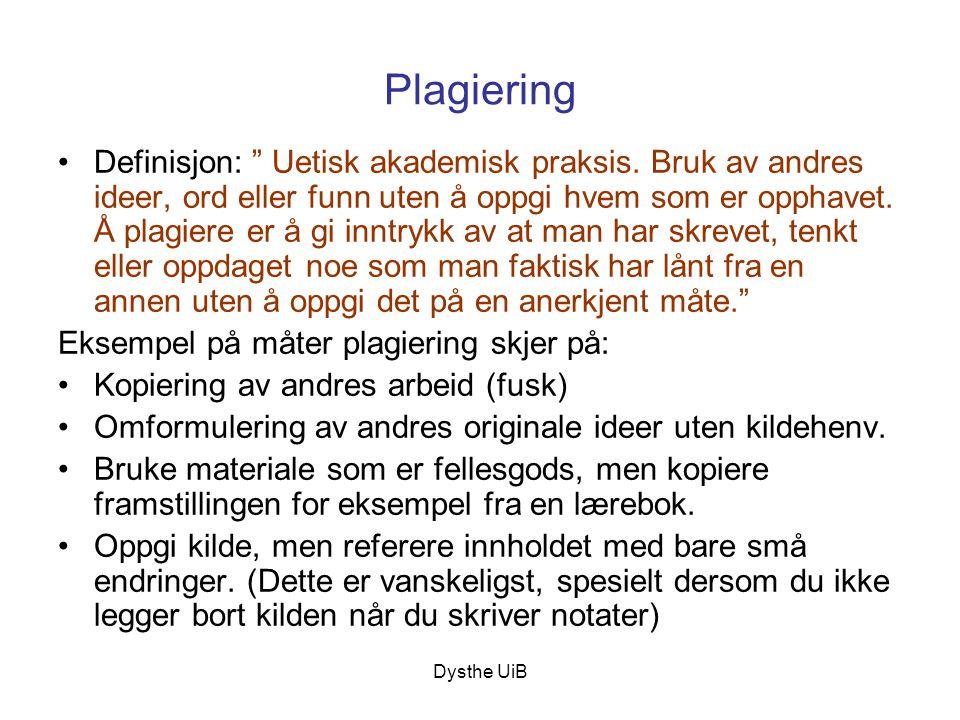 """Dysthe UiB Plagiering •Definisjon: """" Uetisk akademisk praksis. Bruk av andres ideer, ord eller funn uten å oppgi hvem som er opphavet. Å plagiere er å"""