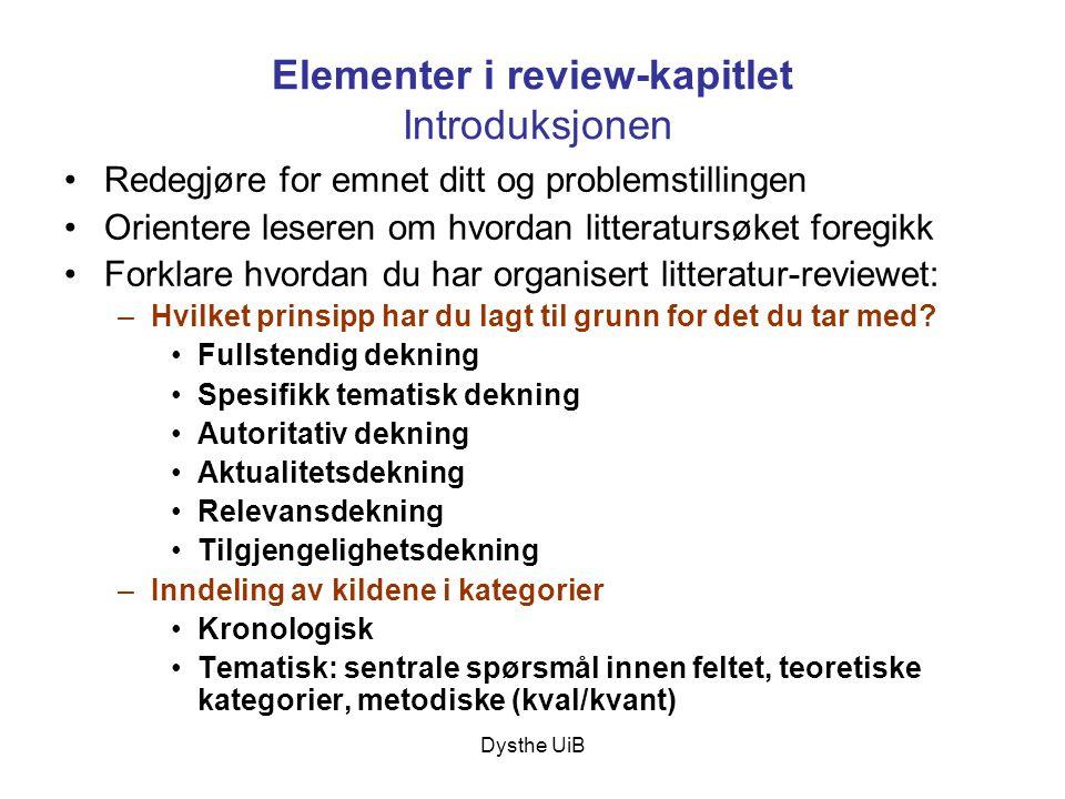 Dysthe UiB Elementer i review-kapitlet Introduksjonen •Redegjøre for emnet ditt og problemstillingen •Orientere leseren om hvordan litteratursøket for