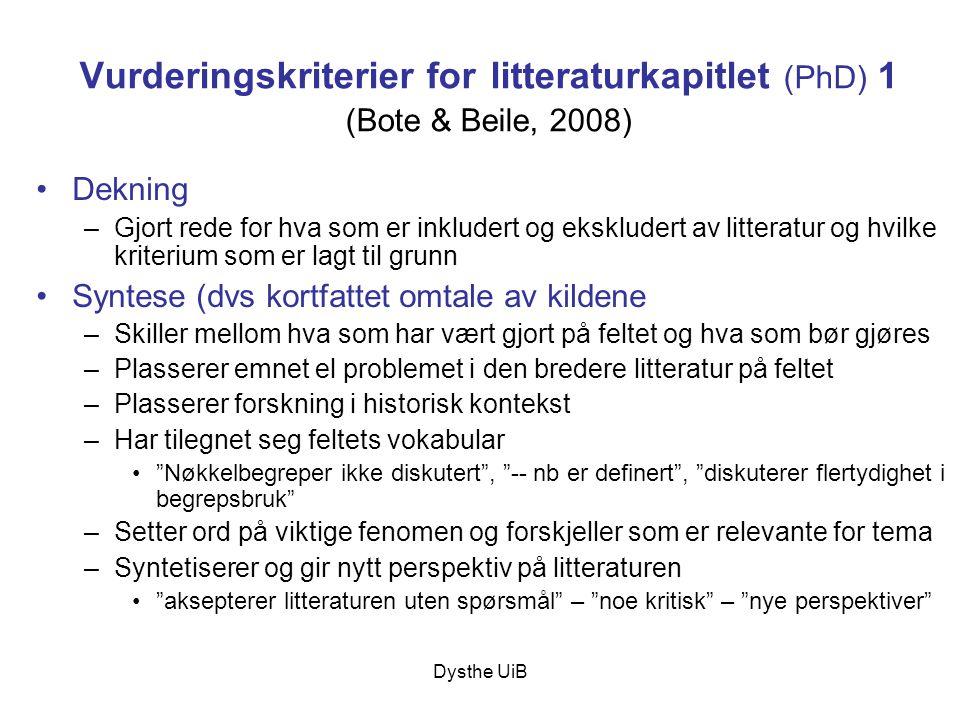Dysthe UiB Vurderingskriterier for litteraturkapitlet (PhD) 1 (Bote & Beile, 2008) •Dekning –Gjort rede for hva som er inkludert og ekskludert av litt