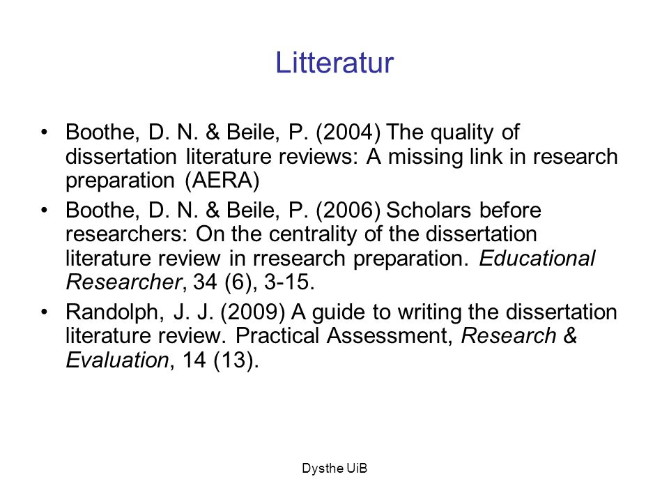 Dysthe UiB Litteratur •Boothe, D. N. & Beile, P. (2004) The quality of dissertation literature reviews: A missing link in research preparation (AERA)