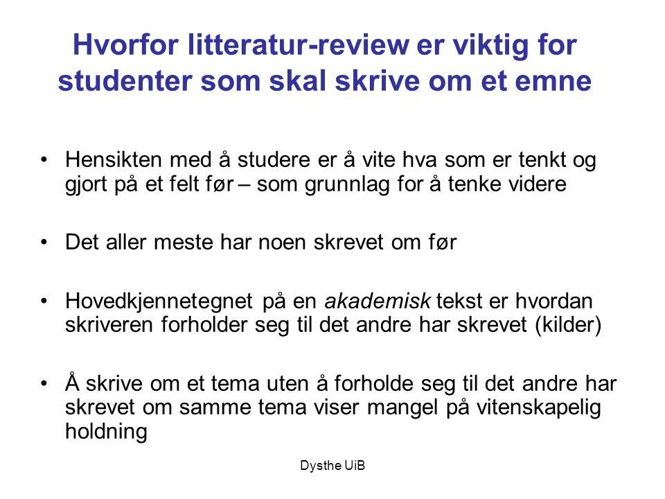 Dysthe UiB Hvorfor litteratur-review er viktig for studenter som skal skrive om et emne •Hensikten med å studere er å vite hva som er tenkt og gjort p