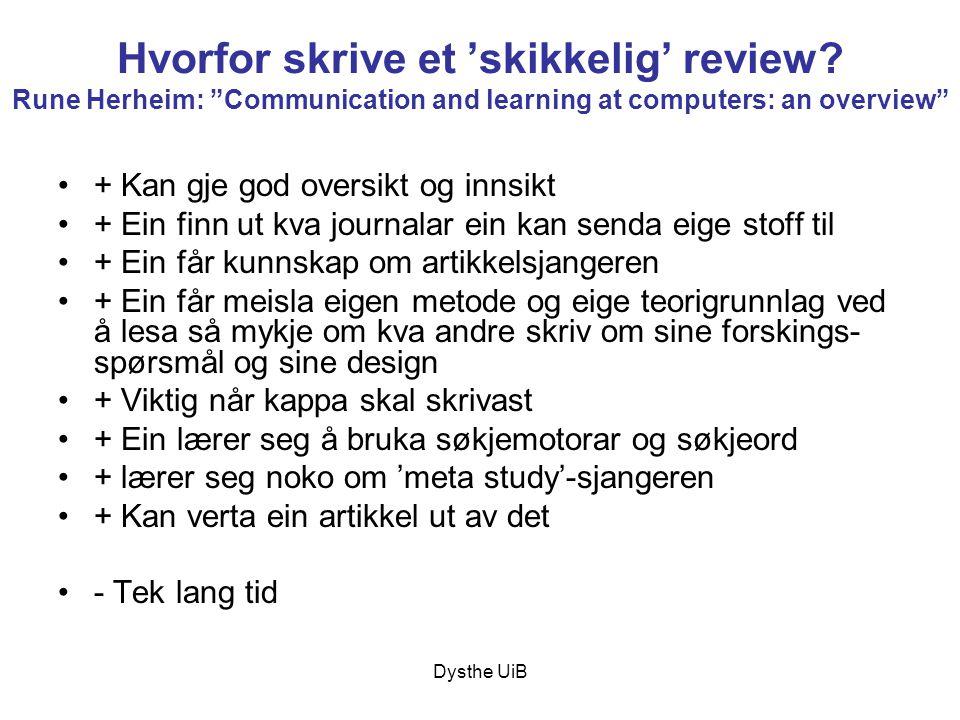 """Dysthe UiB Hvorfor skrive et 'skikkelig' review? Rune Herheim: """"Communication and learning at computers: an overview"""" •+ Kan gje god oversikt og innsi"""