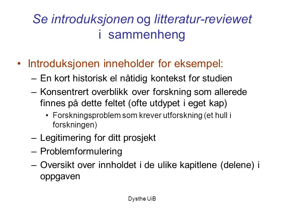 Dysthe UiB Se introduksjonen og litteratur-reviewet i sammenheng •Introduksjonen inneholder for eksempel: –En kort historisk el nåtidig kontekst for s