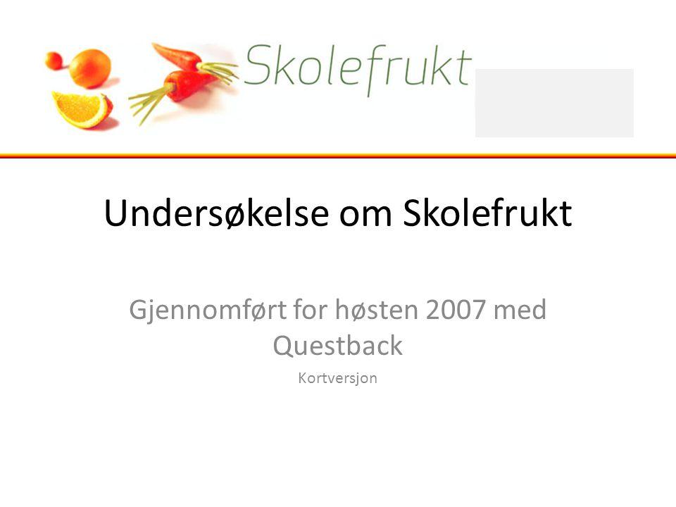 Undersøkelse om Skolefrukt Gjennomført for høsten 2007 med Questback Kortversjon