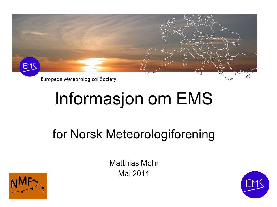 Informasjon om EMS for Norsk Meteorologiforening Matthias Mohr Mai 2011
