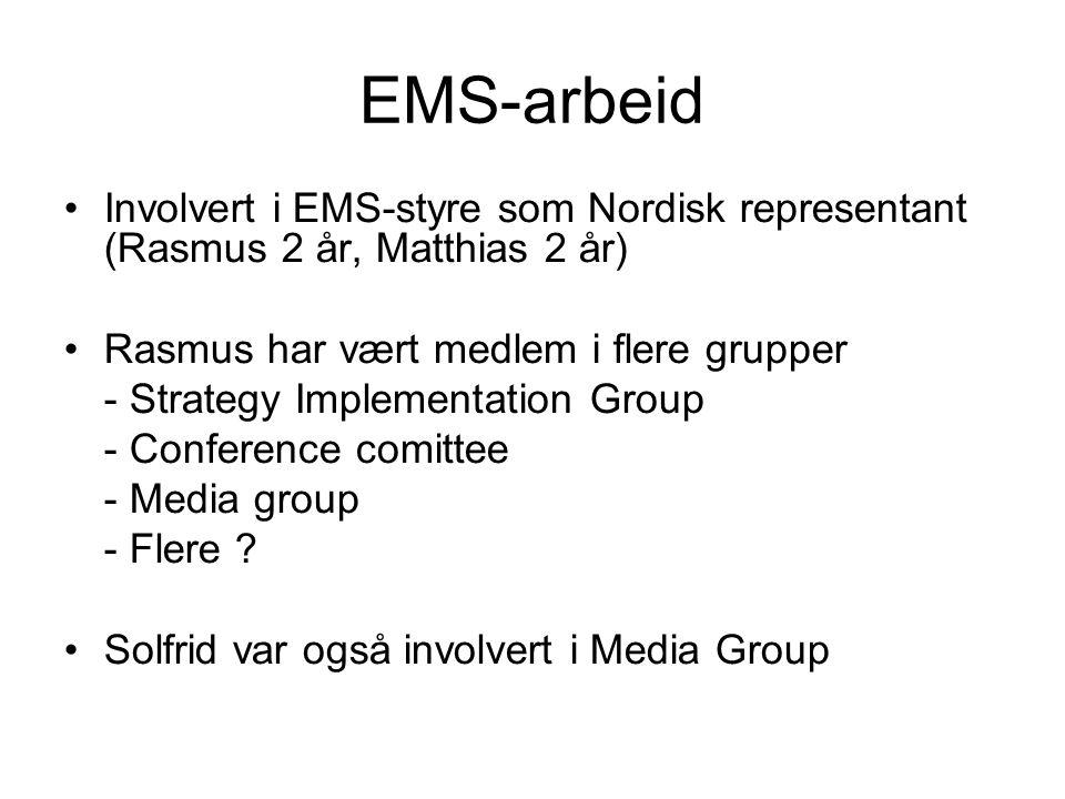 EMS-arbeid •Involvert i EMS-styre som Nordisk representant (Rasmus 2 år, Matthias 2 år) •Rasmus har vært medlem i flere grupper - Strategy Implementation Group - Conference comittee - Media group - Flere .