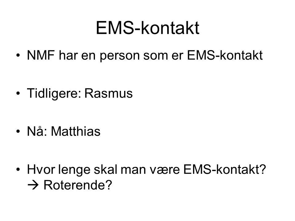 EMS-kontakt •NMF har en person som er EMS-kontakt •Tidligere: Rasmus •Nå: Matthias •Hvor lenge skal man være EMS-kontakt.
