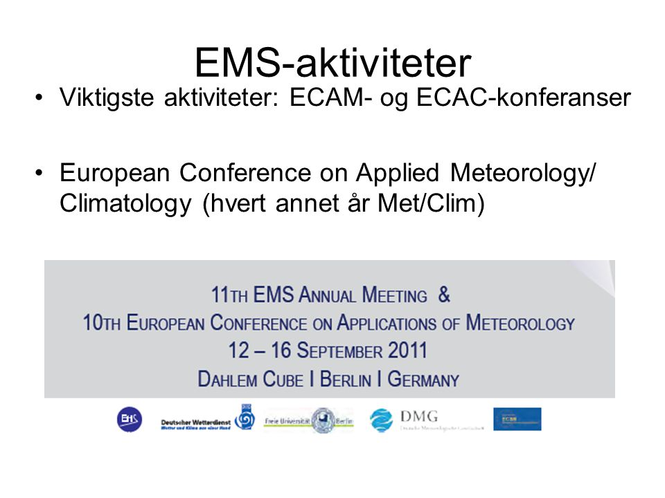 Medlemmer •EMS = Interesseforening av organisasjoner:* •National Meteorological Societies •National Meteorological & Hydrological Services (f.eks.