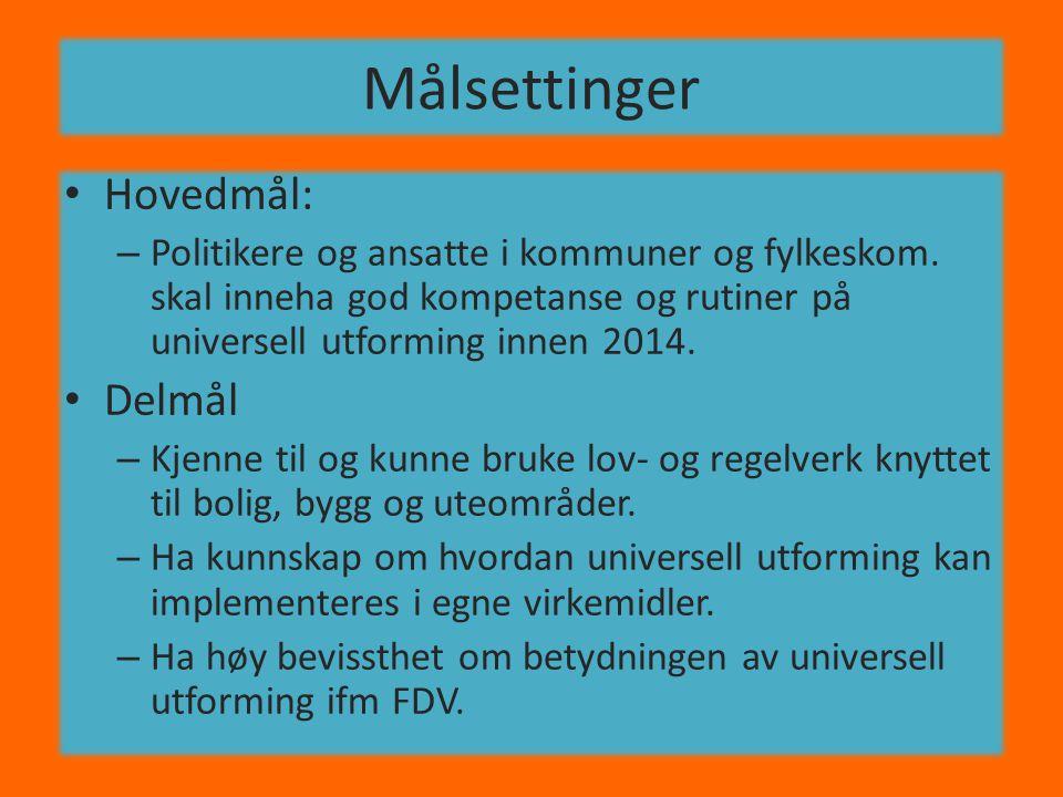 Målsettinger • Hovedmål: – Politikere og ansatte i kommuner og fylkeskom. skal inneha god kompetanse og rutiner på universell utforming innen 2014. •