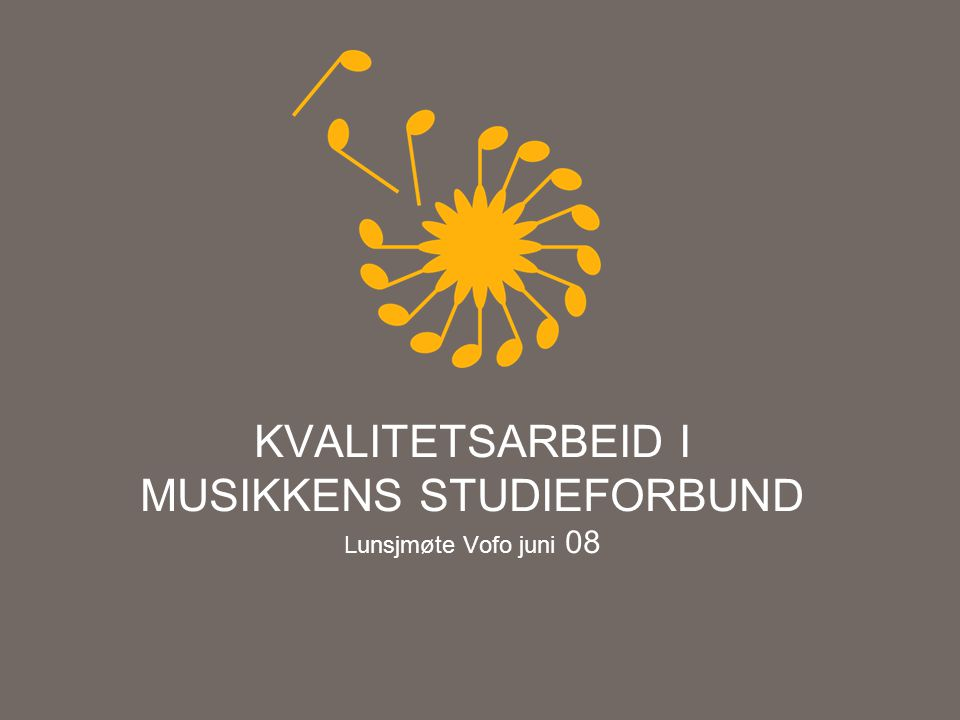 KVALITETSARBEID I MUSIKKENS STUDIEFORBUND Lunsjmøte Vofo juni 08