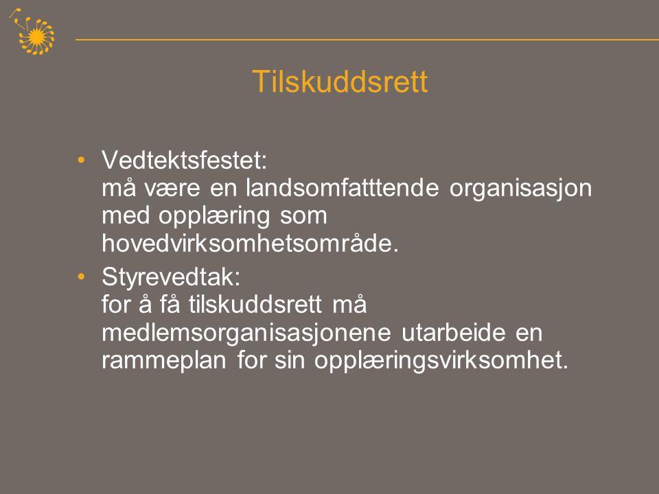 Tilskuddsrett •Vedtektsfestet: må være en landsomfatttende organisasjon med opplæring som hovedvirksomhetsområde.