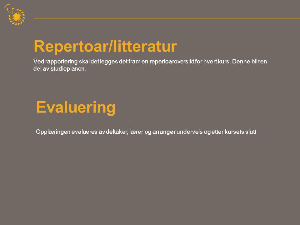 Repertoar/litteratur Ved rapportering skal det legges det fram en repertoaroversikt for hvert kurs.