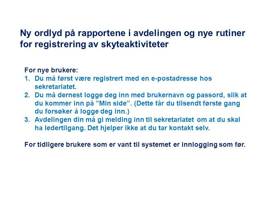 Ny ordlyd på rapportene i avdelingen og nye rutiner for registrering av skyteaktiviteter For nye brukere: 1.Du må først være registrert med en e-postadresse hos sekretariatet.