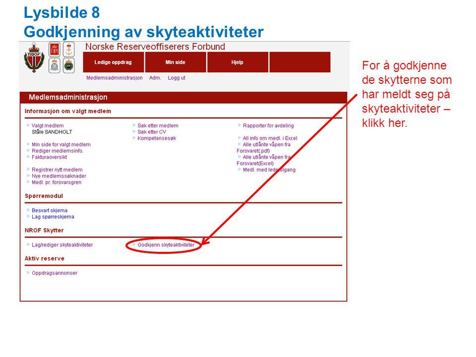 Lysbilde 8 Godkjenning av skyteaktiviteter For å godkjenne de skytterne som har meldt seg på skyteaktiviteter – klikk her.