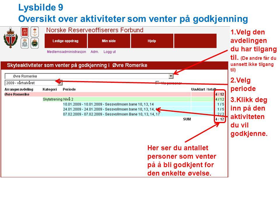Lysbilde 9 Oversikt over aktiviteter som venter på godkjenning 1.Velg den avdelingen du har tilgang til.