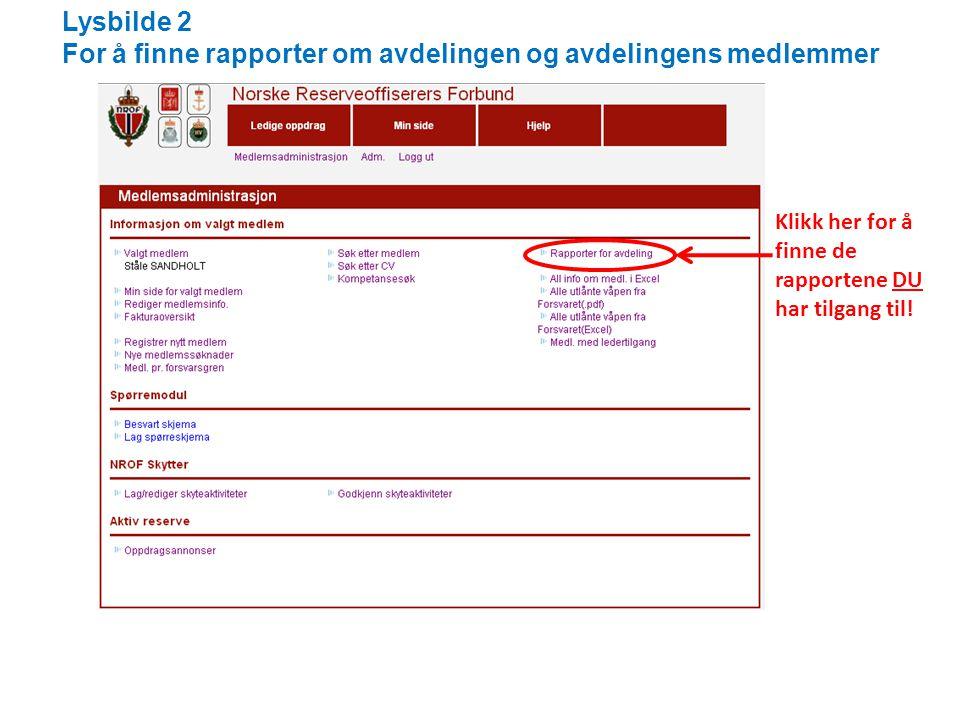 Lysbilde 2 For å finne rapporter om avdelingen og avdelingens medlemmer Klikk her for å finne de rapportene DU har tilgang til!