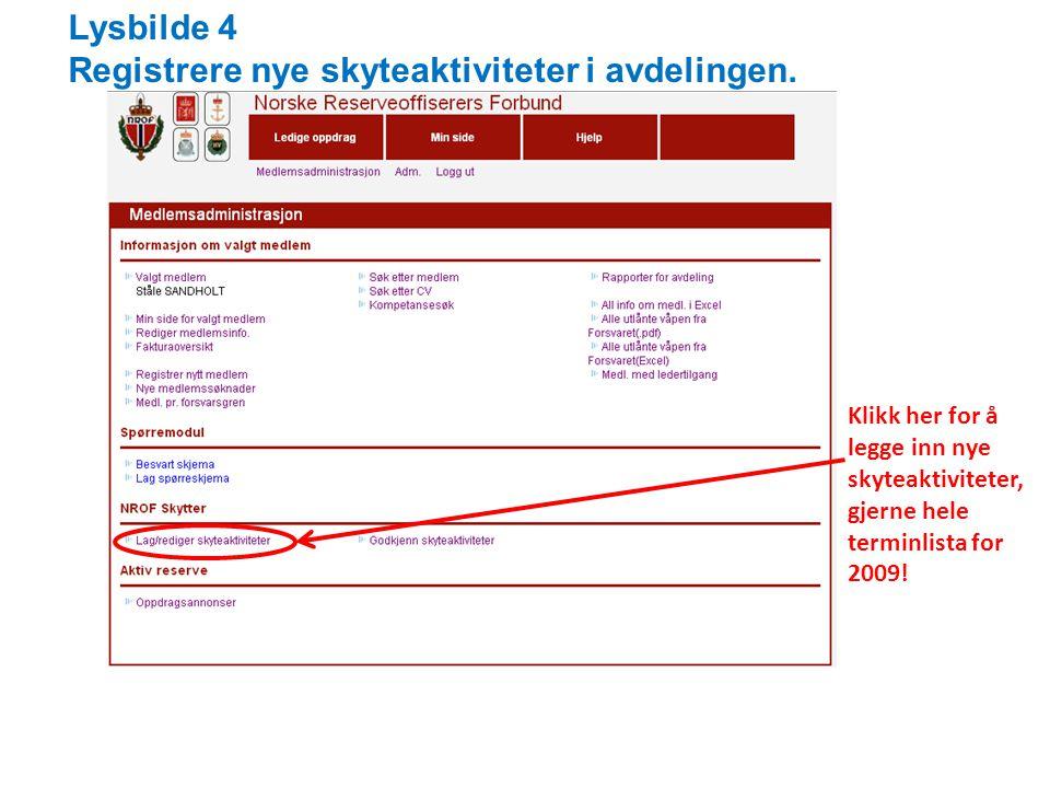 Lysbilde 4 Registrere nye skyteaktiviteter i avdelingen.