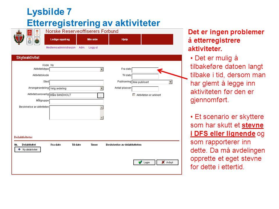 Lysbilde 7 Etterregistrering av aktiviteter Det er ingen problemer å etterregistrere aktiviteter.