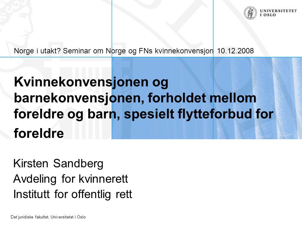 Det juridiske fakultet, Universitetet i Oslo Norge i utakt? Seminar om Norge og FNs kvinnekonvensjon 10.12.2008 Kvinnekonvensjonen og barnekonvensjone
