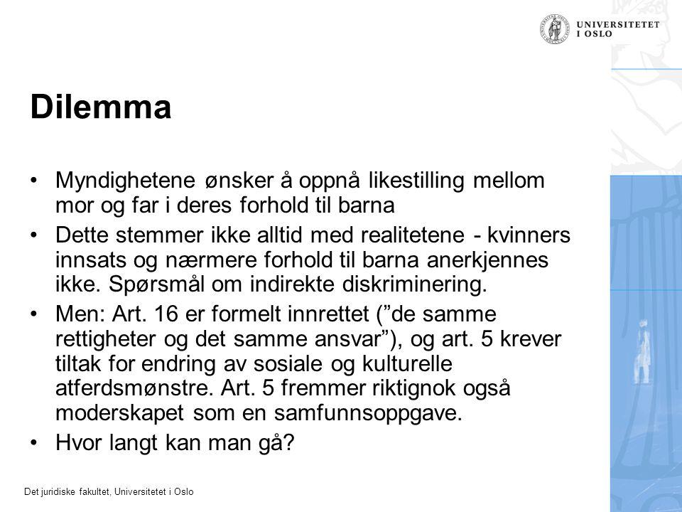 Det juridiske fakultet, Universitetet i Oslo Dilemma •Myndighetene ønsker å oppnå likestilling mellom mor og far i deres forhold til barna •Dette stem