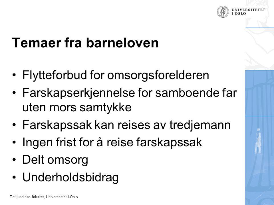 Det juridiske fakultet, Universitetet i Oslo Temaer fra barneloven •Flytteforbud for omsorgsforelderen •Farskapserkjennelse for samboende far uten mor