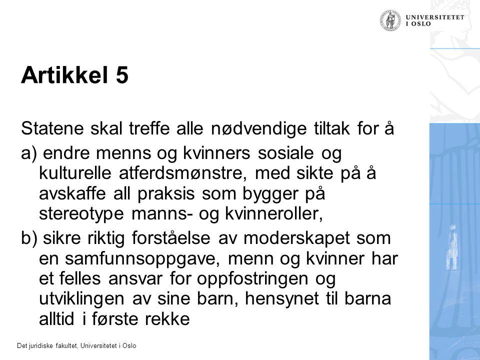 Det juridiske fakultet, Universitetet i Oslo Artikkel 5 Statene skal treffe alle nødvendige tiltak for å a) endre menns og kvinners sosiale og kulture