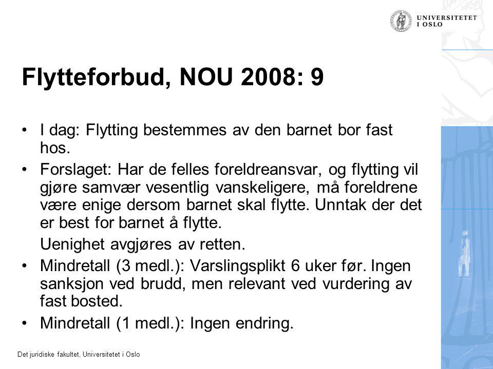 Det juridiske fakultet, Universitetet i Oslo Flytteforbud, NOU 2008: 9 •I dag: Flytting bestemmes av den barnet bor fast hos. •Forslaget: Har de felle