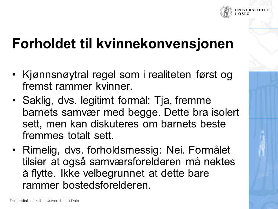 Det juridiske fakultet, Universitetet i Oslo Forholdet til kvinnekonvensjonen •Kjønnsnøytral regel som i realiteten først og fremst rammer kvinner. •S