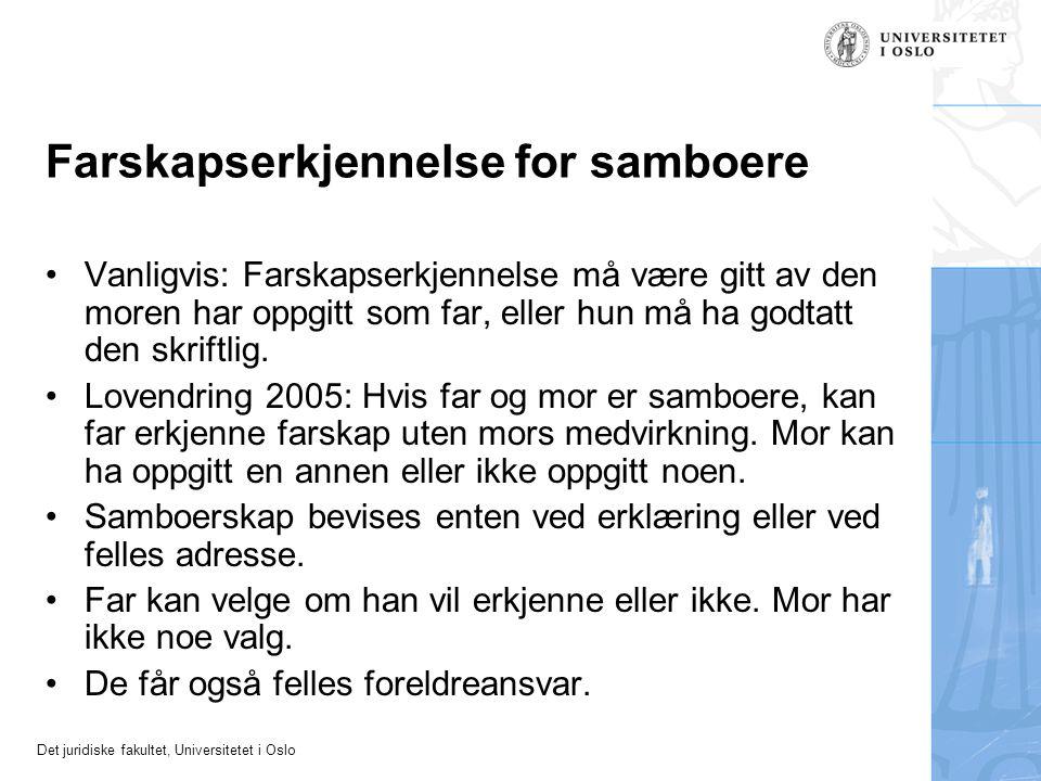 Det juridiske fakultet, Universitetet i Oslo Farskapserkjennelse for samboere •Vanligvis: Farskapserkjennelse må være gitt av den moren har oppgitt so
