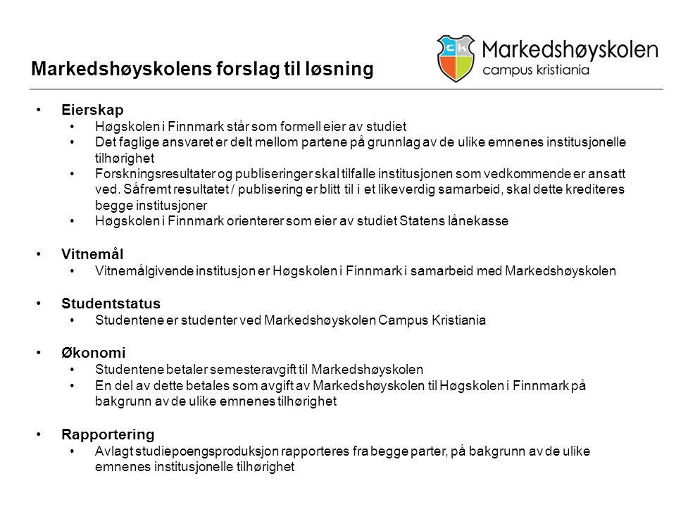 Markedshøyskolens forslag til løsning •Eierskap •Høgskolen i Finnmark står som formell eier av studiet •Det faglige ansvaret er delt mellom partene på